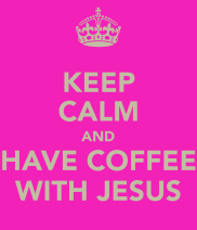 keep-calm-and-have-coffee-with-jesus