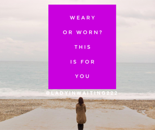 https://ladyinwaiting222.com/2017/09/13/weary-and-worn-this-is-for-you
