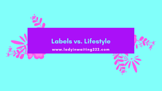 https://ladyinwaiting222.com/2017/10/26/labels-vs-lifestyle