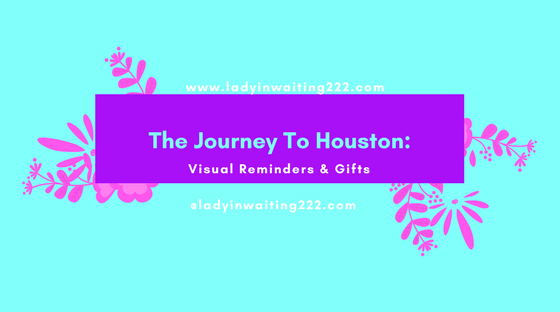 https://ladyinwaiting222.com/2017/10/10/the-road-to-houston-visual-reminders-gifts