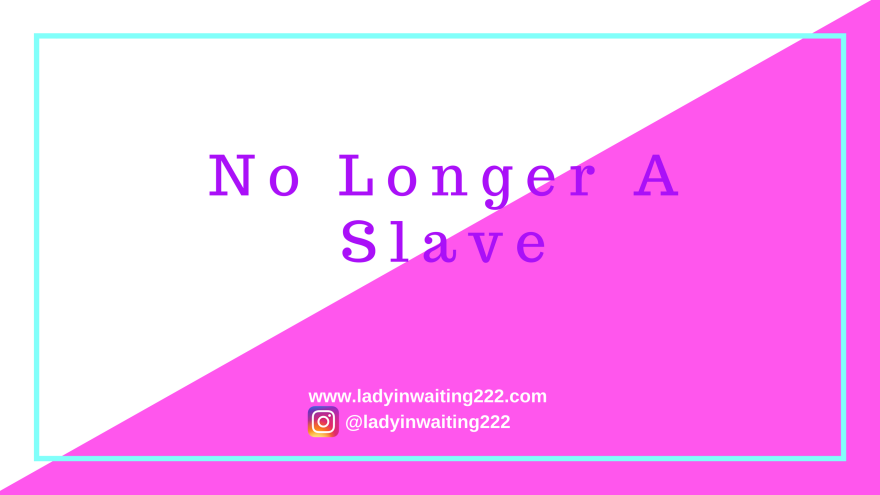 https://ladyinwaiting222.com/2017/11/08/no-longer-a-slave