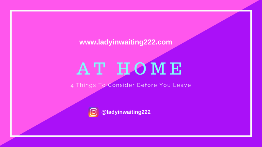https://ladyinwaiting222.com/2017/12/14/at-home-4-things-to-consider-before-you-leave
