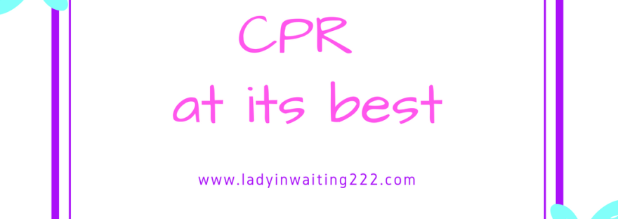 https://ladyinwaiting222.com/2017/12/30/cpr-at-its-best