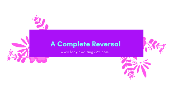 https://ladyinwaiting222.com/2018/01/23/a-complete-reversal