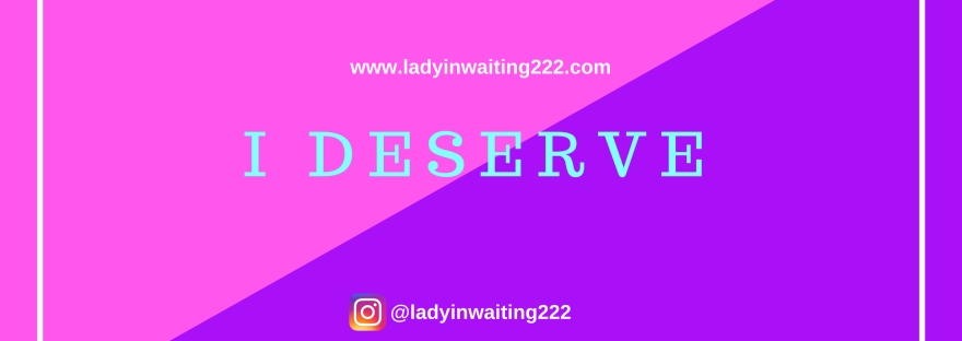 https://ladyinwaiting222.com/2018/01/23/i-deserve