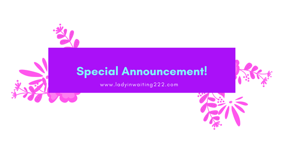 https://ladyinwaiting222.com/2018/02/16/special-announcement