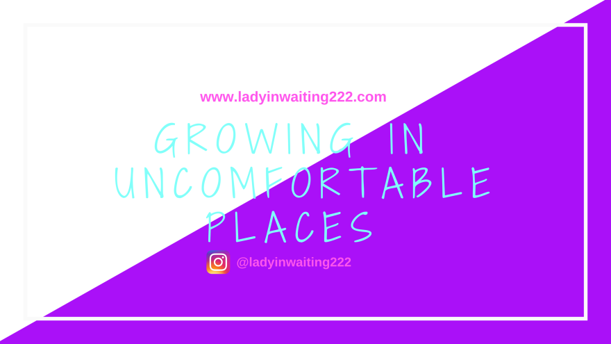 https://ladyinwaiting222.com/2018/03/18/growing-in-uncomfortable-places