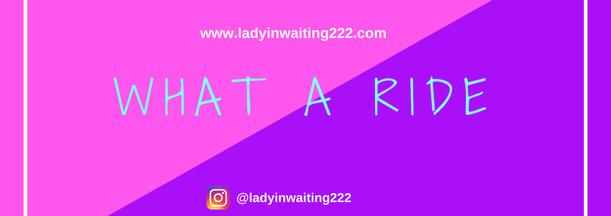 https://ladyinwaiting222.com/2018/03/06/what-a-ride