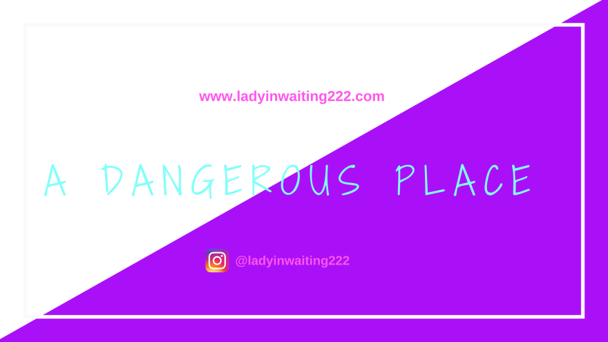 https://ladyinwaiting222.com/2018/04/15/weekly-scripture-a-dangerous-place