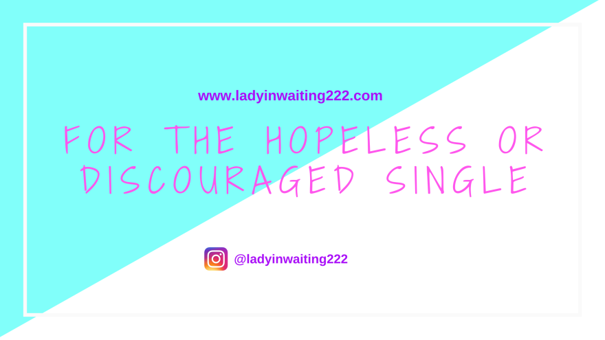 https://ladyinwaiting222.com/2018/05/09/for-the-hopeless-or-discouraged-single