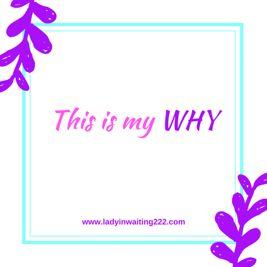 https://ladyinwaiting222.com/2018/05/31/this-is-my-why