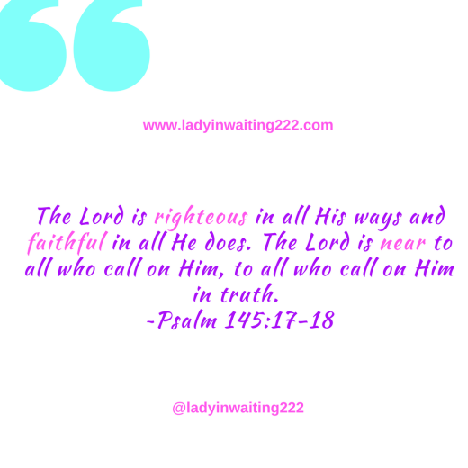 https://ladyinwaiting222.com/2018/06/18/weekly-scripture-righteous-faithful-near