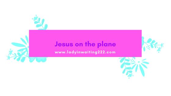 https://ladyinwaiting222.com/2018/08/30/jesus-on-the-plane