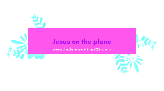 https://ladyinwaiting222.com/2018/08/30/jesus-on-the-plane