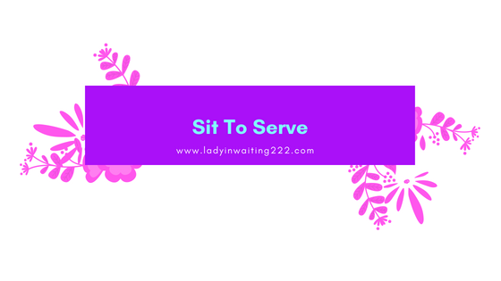https://ladyinwaiting222.com/2018/08/02/sit-to-serve